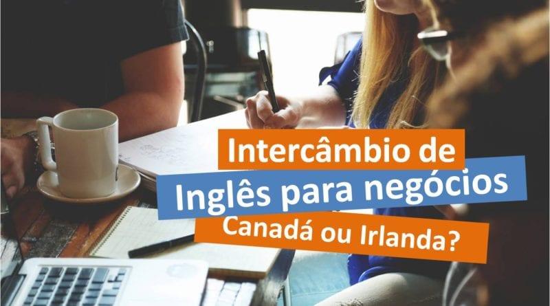 Quanto custa intercâmbio de inglês para negócios - Canada ou Irlanda