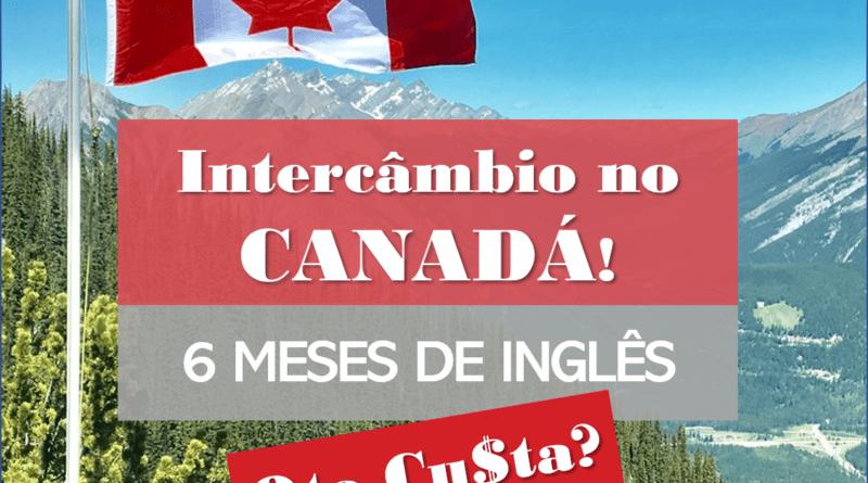 Quanto Custa um Intercâmbio de 6 meses no Canadá